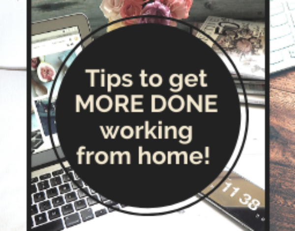 Tips to get MORE DONE working from home!
